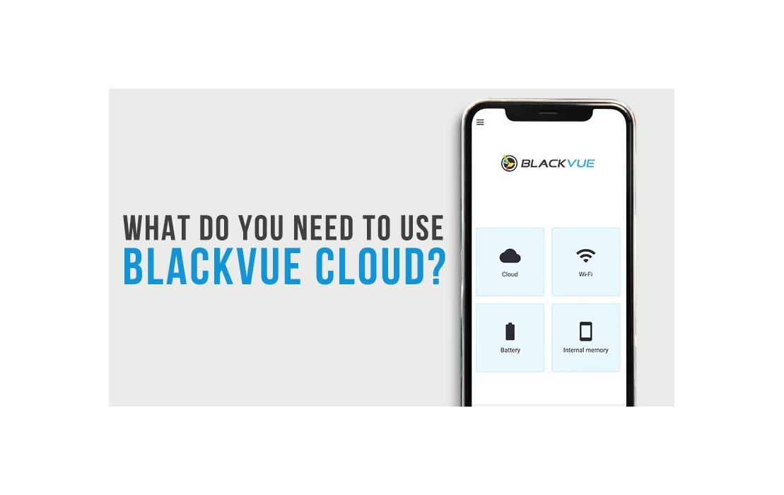 Want To Use BlackVue Cloud? Here Is What You Need.